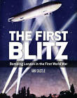 The First Blitz: Bombing London in the First World War by Ian Castle (Paperback, 2015)