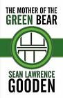 The Mother of the Green Bear by Sean Lawrence Gooden (Paperback / softback, 2009)