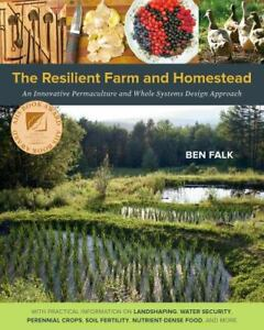 The Resilient Farm and Homestead : An Innovative Permaculture and Whole...