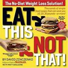 Eat This Not That! : Thousands of Simple Food Swaps That Can Save You 10, 20, 30 Pounds-Or More! by Matt Goulding and David Zinczenko (2007, Paperback)