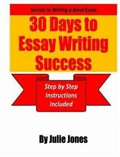 Secrets to Writing a Good Essay : 30 Days to Essay Writing Success: Step by...