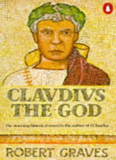 Claudius The God : By  Robert Graves
