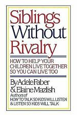Siblings Without Rivalry : How to Help Your Children Live Together So You Can...