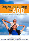Superparenting for ADD: An Innovative Approach to Raising Your Distracted Child by Peter S Jensen MD, Edward M Hallowell MD (CD-Audio, 2008)