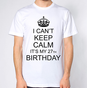 I Can/'t Keep Calm It/'s My 27th Birthday T-Shirt