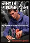 The Myth of Poker Talent: Why Anyone Can be a Great Poker Player by Alexander Fitzgerald (Paperback, 2016)