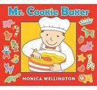 Mr. Cookie Baker (Board Book Edition) by Monica Wellington (Board book, 2011)