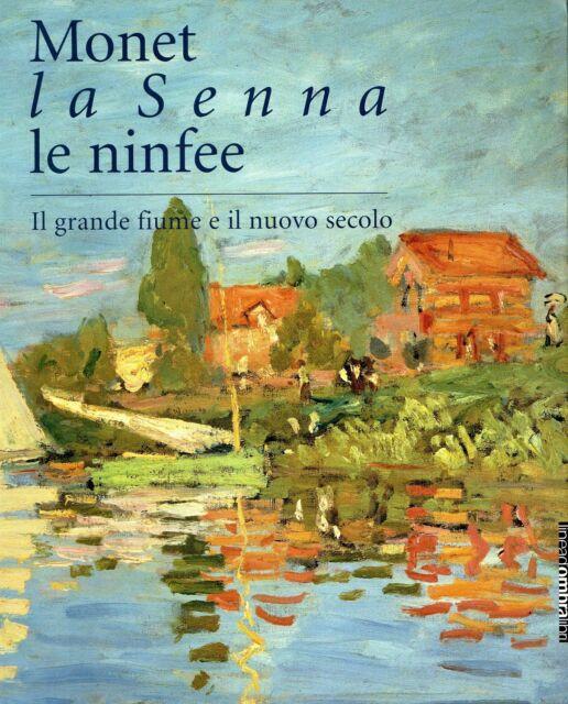 MONET - Goldin Marco (a cura di), Monet. La Senna. Le ninfee. Catalogo, 2004