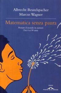 Matematica senza paura. Pensare il mondo in numeri dai 4 ai 90 anni