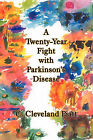 A Twenty-Year Fight with Parkinson's Disease by C Cleveland Piatt (Paperback / softback, 2011)