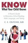 Know What Your Child Knows a Parent's Guide to Elementary School Reading Math