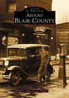 Around Blair County by Sr Anne Frances Pulling (Paperback / softback, 2002)