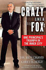 Crazy Like a Fox: One Principal's Triumph in the Inner City by Ben Chavis, Carey Blakely (Paperback / softback, 2010)