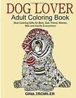 Dog Lover: Adult Coloring Book: Best Coloring Gifts for Mom, Dad, Friend, Women, Men and Adults Everywhere: Beautiful Dogs Stress Relieving Patterns by Adult Coloring Books Dogs, Gina Trowler, Dog Coloring Book (Paperback / softback, 2015)