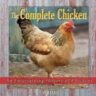 The Complete Chicken : An Entertaining History of Chickens by Pam Percy (2011, Hardcover)