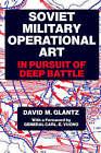 Soviet Military Operational Art: In Pursuit of Deep Battle by Colonel David M. Glantz (Hardback, 1991)
