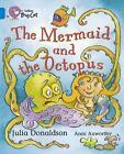 The Mermaid and the Octopus: Band 04/Blue von Julia Donaldson (2006, Taschenbuch)