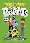 House of Robots: Robots Go Wild! by James Patterson (Hardback, 2015)