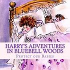 Harry's Adventures in Bluebell Woods: Protect Our Babies by W J Backshall (Paperback / softback, 2013)