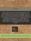 The Defence of the Parliament of England in the Case of James the II, Or, a Treatise of Regal Power and of the Right of the People Drawn from Ancient Councils ... and More Especially the Ordinances of the Doctors of the Church of Rome (1692) by S Rand (Paperback / softback, 2011)