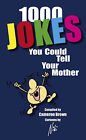 Over 1000 Jokes You Could Tell Your Mother by Cameron Brown (Paperback, 2006)