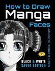 How to Draw Manga Faces (Black & White Saver Edition) by Stan Bendis Kutcher (Paperback / softback, 2016)