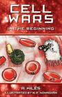 Cell Wars: In the Beginning by A Miles (Paperback, 2014)