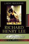 Richard Henry Lee of Virginia: A Portrait of an American Revolutionary by J. Kent McGaughy (Hardback, 2003)