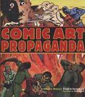 Comic Art Propaganda : A Graphic History by Fredrik Stromberg and Peter Kuper (2010, Paperback)