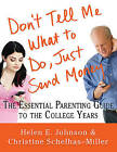 Don't Tell Me What to Do, Just Send Money: The Essential Parenting Guide to the College Years by Helen E Johnson, Christine Schelhas-Miller (Paperback / softback, 2011)