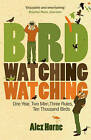 Birdwatchingwatching: One Year, Two Men, Three Rules, Ten Thousand Birds by Alex Horne (Paperback, 2009)