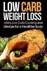 Low Carb Weight Loss: Atkins Low Carb Cooking and Lifestyle for a Healthier Body by Gordon Rock (Paperback / softback, 2014)