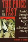 The Price of the Past: Russia's Struggle with the Legacy of a Militarized Economy by Clifford G. Gaddy (Paperback, 1997)
