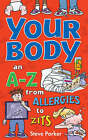 Your Body: an A-Z from Allergies to Zits by Steve Parker (Paperback, 2005)