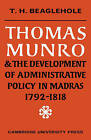 Thomas Munro and the Development of Administrative Policy in Madras 1792-1818 by T.H. Beaglehole (Paperback, 2010)