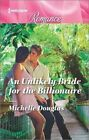 An Unlikely Bride for the Billionaire by Michelle Douglas (Paperback / softback, 2016)