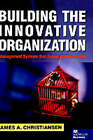 Building the Innovative Organization: Management Systems That Encourage Innovation by James A. Christiansen (Hardback, 2000)