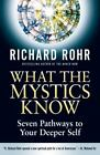 What the Mystics Know : Seven Pathways to Your Deeper Self by Richard Rohr (2015, Hardcover)