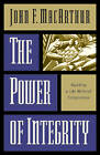 The Power of Integrity: Building a Life without Compromise by John F. MacArthur (Paperback, 1997)