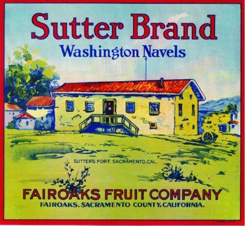 Fair Oaks Sacramento Sutter Sutter/'s Fort Orange Citrus Fruit Crate Label Print