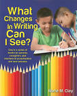 What Changes in Writing Can I See?: One in a Series of Books for Parents, Caregivers, and Teachers of Preschoolers and New Entrants by Marie Clay (Paperback / softback, 2010)