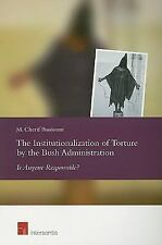 The Institutionalization of Torture by the Bush Administration: Is Anyone Respon