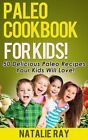 Paleo Cookbook for Kids: 50 Delicious Paleo Recipes for Kids That They Will Love! by Natalie Ray (Paperback / softback, 2013)