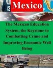 The Mexican Education System, the Keystone to Combatting Crime and Improving Economic Well Being by Naval War College (Paperback / softback, 2014)