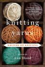 Knitting Yarns: Writers on Knitting by Ann Hood (Paperback, 2014)