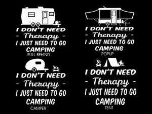 84cef639 I DON'T NEED THERAPY I JUST NEED TO GO CAMPING TENT/CAMPER/POPUP ...