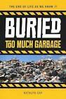 Buried: Too Much Garbage by Kathlyn Gay (Hardback, 2016)