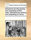 Directions for the Sowing and Preparing of Flax. Also, Directions for Sowing and Preparing of Hemp. by Multiple Contributors, See Notes Multiple Contributors (Paperback / softback, 2010)