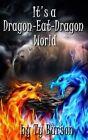 It's a Dragon-Eat-Dragon World: Modern Dragon Chronicles by Ty Burson (Paperback / softback, 2014)