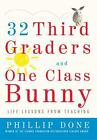 32 Third Graders and One Class Bunny : Life Lessons from Teaching by Phillip Done (2009, Paperback)